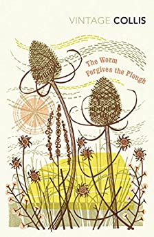 The Worm Forgives the Plough (Vintage Classics) by [Collis, John Stewart]