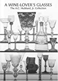 A Wine-Lover's Glasses: The A.C. Hubbard, Jr. Collection of Antique English Drinking Glasses and Bottles 画像