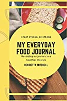 My Everyday Food Journal: track what you eat: Make a list of what and how you eat