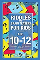 Riddles and Brain Teasers for Kids Ages 10-12: Riddles and Jokes Trick Questions for Kids (Brain Quiz for Kids)