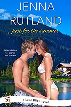 Just for the Summer: A Lake Bliss Novel by [Rutland, Jenna]