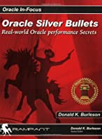 Oracle Silver Bullets: Real-world Oracle Performance Secrets (Oracle In-Focus series)