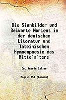 Die Sinnbilder und Beiworte Mariens: in der deutschen Literatur und lateinischen Hymnenpoesie des Mittelalters