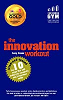 The Innovation Workout: The 10 tried-and-tested steps that will build your creativity and innovation skills