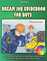 Dream Job Guidebook for Boys: A unique coloring book to help boys understand different jobs better and dream boldly