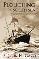 Ploughing The South Sea: A History of Merchant Shipping on the West Coast of South America