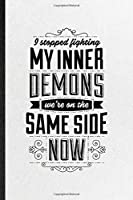 I Stopped Fighting My Inner Demons We're on the Same Side Now: Funny Blank Lined Notebook/ Journal For Darynda Jones Second Grave, Famous Quote Saying, Inspirational Saying Unique Special Birthday Gift Idea Cute Ruled 6x9 110 Pages