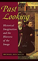 Past Looking: Historical Imagination and the Rhetoric of the Image