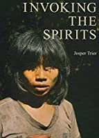 Invoking the Spirits: Fieldwork on the Material and Spiritual Life of the Hunter-gatherers Mlabri in Northern Thailand (Jutland Archaeological Society Publications)
