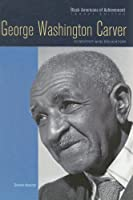 George Washington Carver: Scientist and Educator (Black Americans of Achievement, Legacy Edition)