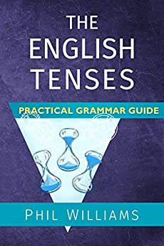 The English Tenses Practical Grammar Guide by [Williams, Phil]