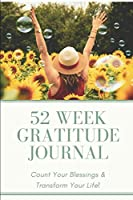 52 Weeks of Gratitude Journal: Count your blessings and transform your life!