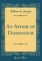 An Affair of Dishonour (Classic Reprint)