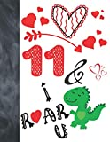 11 &I Roar You: Green T- Rex Dinosaur Valentines Day Gift For Boys And Girls Age 11 Years Old - A Writing Journal To Doodle And Write In - Blank Lined Journaling Diary For Kids