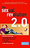 The Sexual Revolution 2.0: Getting Connected, Upgrading Your Sex Life and Finding True Love?or at Least a Dinner Date?in the Internet Age