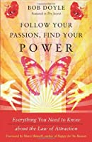 Follow Your Passion, Find Your Power: Everything You Need to Know about the Law of Attraction by Bob Doyle(2011-06-01)