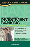 Vault Career Guide to Investment Banking: 2008 European Edition (Vault Career Library)