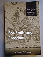 For Faith and Freedom: A Short History of Unitarianism in Europe