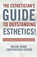 Esthetician's Guide To Outstanding Esthetics: Proven Techniques From Today's Industry Icons [並行輸入品]
