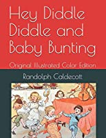 Hey Diddle Diddle and Baby Bunting: Original Illustrated Color Edition