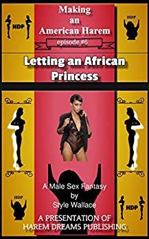 Making an American Harem-Episode #6:  Letting an African Princess by [Wallace, Style]