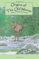 Origins of the Old Moose: Tales of Wiyukcan Hexaka (Tales of the Old Moose)