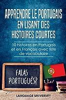 Apprendre le Portugais en lisant des histoires courtes: 10 histoires en Portugais et en Français avec liste de vocabulaire