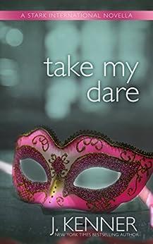 Take My Dare: A Stark International Novella (Stark International Trilogy Book 4) by [Kenner, J.]