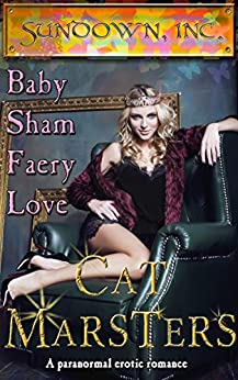 Baby Sham Faery Love: an erotic faery romance (Sundown, Inc. Book 4) by [Marsters, Cat]