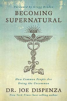 Becoming Supernatural: How Common People are Doing the Uncommon by [Dispenza, Joe]