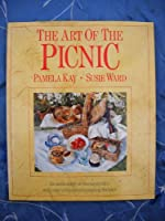 The Art of the Picnic: An Anthology of Theme Picnics With over a Hundred Tempting Recipes