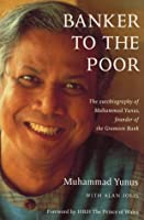 Banker to the Poor: The Autobiography of Mohammad Yunus of the Grameen Bank