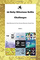 20 Baby Milestone Selfie Challenges: Baby Milestones for Fun, Precious Moments, Family Time Book 1