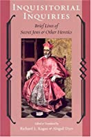 Inquisitorial Inquiries: Brief Lives of Secret Jews and Other Heretics (Heroes and Villains Series)