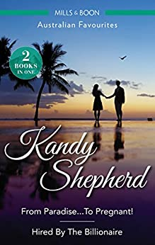From Paradise...To Pregnant!/Hired By The Billionaire by [Shepherd, Kandy]
