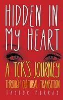 Hidden in My Heart: A Tck's Journey Through Cultural Transition