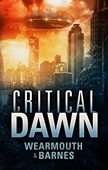 Critical Dawn (The Critical Series Book 1) by [Wearmouth and Barnes, Wearmouth, Darren, Barnes, Colin F.]