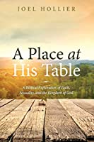 A Place at His Table: A Biblical Exploration of Faith, Sexuality, and the Kingdom of God