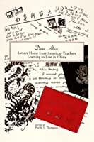 Dear Alice: Letters Home from American Teachers Learning to Live in China