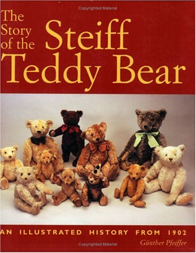 The Story of the Steiff Teddy Bear: An Illustrated History from 1902