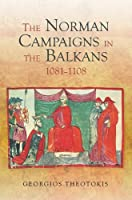 The Norman Campaigns in the Balkans, 1081-1108 (Warfare in History)