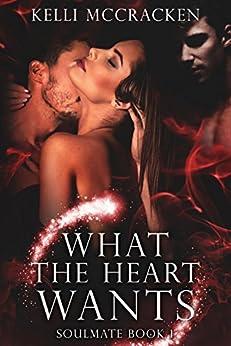 What the Heart Wants: An Elemental Romance (Soulmate Series Book 1) by [McCracken, Kelli]