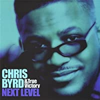 Next Level by Chris Byrd & True Victory