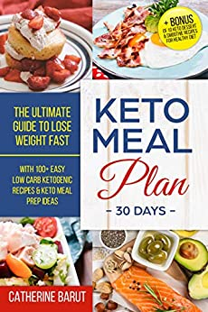 Keto Meal Plan For 30 Days :The ultimate Guide To Lose Weight Fast With 100+ Easy low Carb ketogenic Recipes & Keto Meal Prep Ideas: + Bonus of 10 Keto Dessert & Smoothie Recipes For Healthy Diet by [BARUT, CATHERINE]