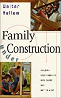 Family Under Construction: Strengthening the Relationships That Matter Most