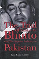 The Trial of Zulfikar Ali Bhutto and the Superior Judiciary in Pakistan