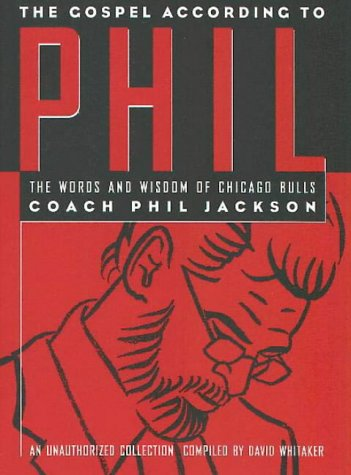 Download The Gospel According to Phil: The Words and Wisdom of Chicago Bulls Coach Phil Jackson : An Unauthorized Collection 1566250862