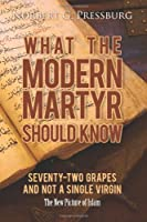 What the Modern Martyr Should Know: Seventy-Two Grapes and Not a Single Virgin: The New Picture of Islam