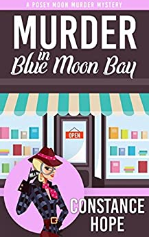 Murder in Blue Moon Bay (Posey Moon Murder Mystery Book 1) by [Hope, Constance]