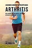 46 Saftrezepte Zur Vorbeugung Und Schmerzlinderung Von Arthritis: Das All-Natuerliche Heilmittel Zur Schnellen Kontrolle Ihrer Arthritis-Erkrankungen
